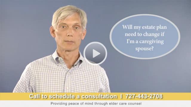 Should I Change My Estate Plan if I'm a Caregiving Spouse?